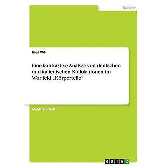 Eine kontrastive Analyse von deutschen und italienischen  Kollokationen im Wortfeld Krperteile by Will & Ines
