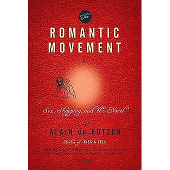The Romantic Movement - Sex - Shopping - and the Novel by Alain de Bot