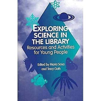 Exploring Science in the Library - Resources and Activities for Young
