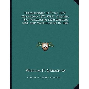 Freemasonry in Texas 1872; Oklahoma 1875; West Virginia 1877; Wiscons