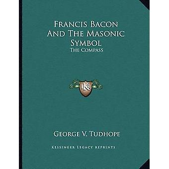 Francis Bacon and the Masonic Symbol - The Compass by George V Tudhope