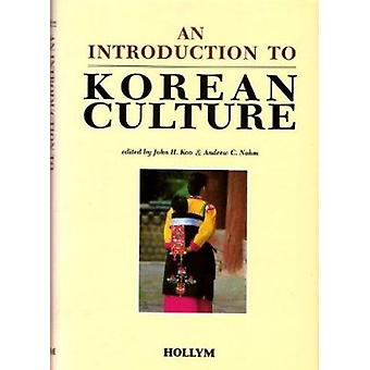 An Introduction to Korean Culture by John H. Koo - 9781565912847 Book