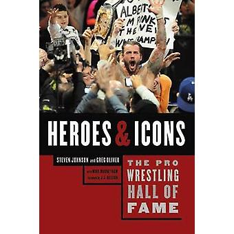 The Pro Wrestling Hall Of Fame - Heroes and Icons by Steven Johnson -