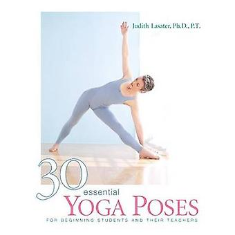 30 Essential Yoga Poses - For Beginning Students and Their Teachers by