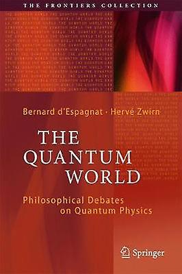 The Quantum World - Philosophical Debates on Quantum Physics - 2017 by
