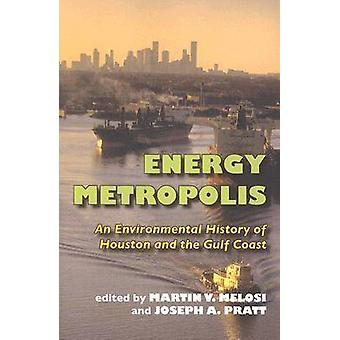 Energy Metropolis - An Environmental History of Houston and the Gulf C