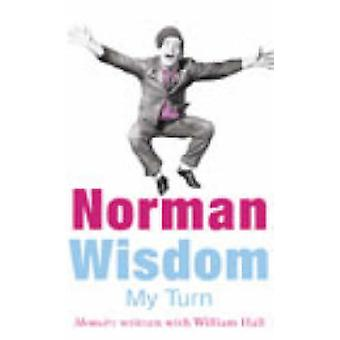 My Turn - An Autobiography by Norman Wisdom - Mark Booth - 97800994467