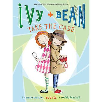 Ivy and Bean Take the Case - Book 10 by Annie Barrows - Sophie Blackal