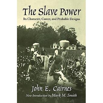 The Slave Power - Its Character - Career and Probable Designs - Being a