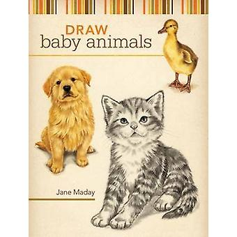 Draw Baby Animals by Jane Maday - 9781600611957 Book