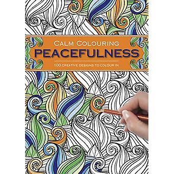 Calm Colouring - Peacefulness - 100 Creative Designs to Colour in by So