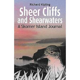 Sheer Cliffs and Shearwaters - A Skomer Island Journal by Richard Kipl