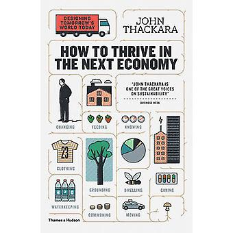 How to Thrive in the Next Economy - Designing Tomorrow's World Today b