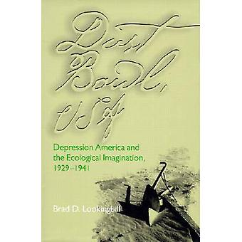 Dust Bowl - USA - Depression America and the Ecological Imagination -
