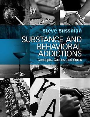 Substance and Behavioral Addictions - Concepts - Causes - and Cures by