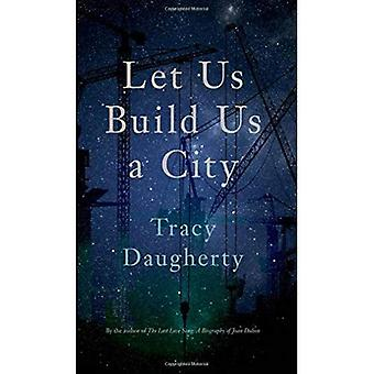 Let Us Build Us a City (Crux: The Georgia Series in Literary Nonfiction)