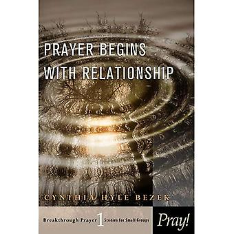 PRAYER BEGINS WITH RELATIONSHIP VOL 1 (Breakthrough Prayer: Studies for Small Groups)