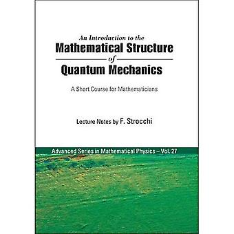 Un'introduzione alla struttura ThemMathematical della meccanica quantistica: un breve corso per matematici (serie in fisica matematica Advanced)