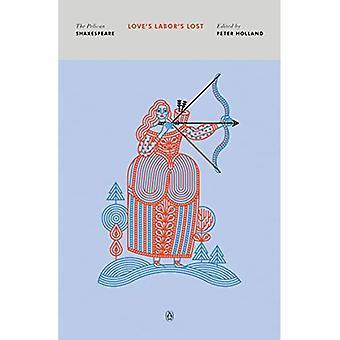 Love's Labor's Lost: The Pelican Shakespeare