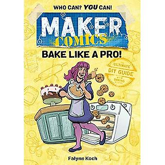 Maker Comics: Bake Like a Pro! (Maker Comics)