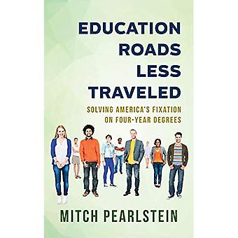 Education Roads Less Traveled: Solving America's Fixation on Four-Year Degrees