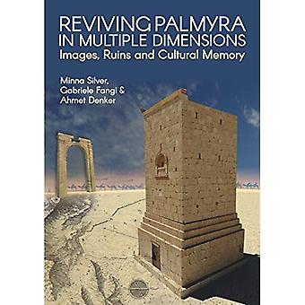 Reviving Palmyra in Multiple Dimensions: Images,� Ruins and Cultural Memory