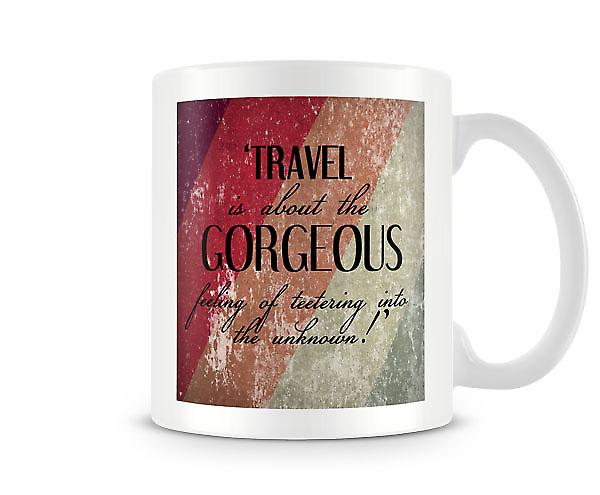 Travel Is About Gorgeous Feeling Mug
