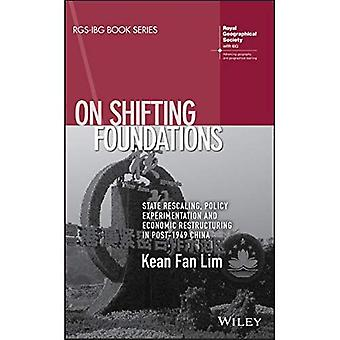 On Shifting Foundations: State Rescaling, Policy Experimentation And Economic� Restructuring In Post-1949 China (RGS-IBG Book Series)