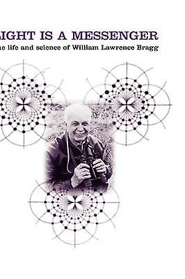 lumière Is a Messenger The Life and Science of William Lawrence Bragg by Hunter & Graeme K.