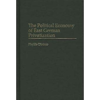 The Political Economy of East German Privatization by Dininio & Phyllis