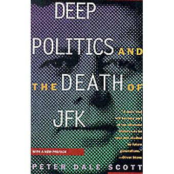 Deep Politics and the Death of JFK by Scott & Peter Dale