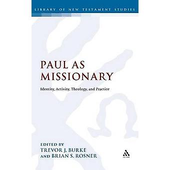 Paul as Missionary Identity Activity Theology and Practice by Burke & Trevor J.