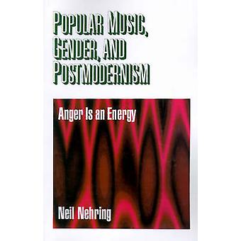 Popular Music Gender and Postmodernism Anger Is an Energy by Nehring & Neil