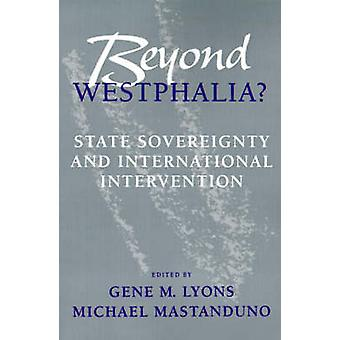 Beyond Westphalia State Sovereignty and International Invention by Lyons & Gene Martin