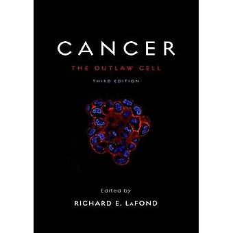Cancer The Outlaw Cell by LaFond & Richard