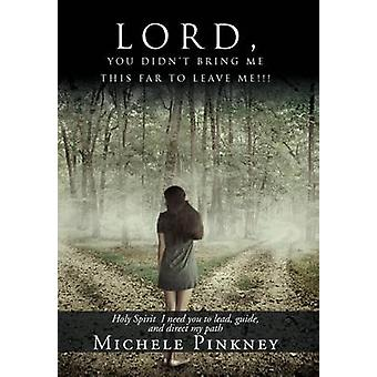 LORD YOU DIDNT BRING ME THIS FAR TO LEAVE ME by Pinkney & Michele