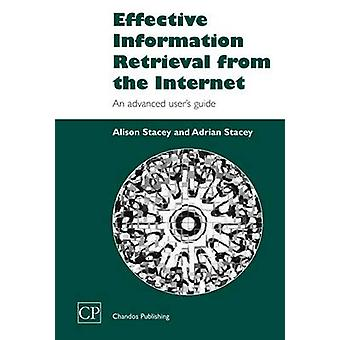 Effective Information Retrieval from the Internet An Advanced User S Guide by Stacey & Alison