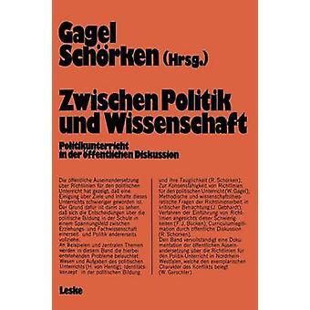 Zwischen Politik und Wissenschaft Politikunterricht en ffentlichen der Diskussion par Gagel & Walter