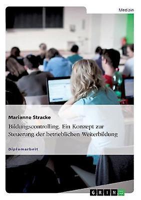 Bildungscontrolling. Ein Konzept zur Steuerung der betrieblichen Weiterbildung by Stracke & Marianne