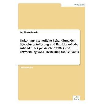 Einkommensteuerliche Behandlung der Betriebsveruerung und Betriebsaufgabe anhand eines praktischen Falles und Entwicklung von Hilfestellung fr die Praxis by Finsterbusch & Jan