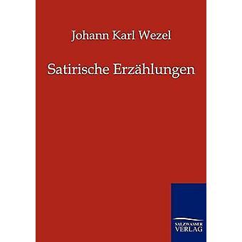 Satirische Erzhlungen von Wezel & Johann Karl