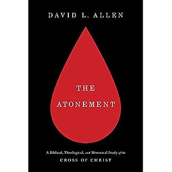 The Atonement: A Biblical, Theological, and Historical Study of the Cross of Christ (Treasury of Baptist� Theology)