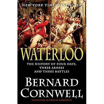 Waterloo - The History of Four Days - Three Armies - and Three Battles