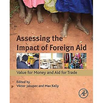 Assessing the Impact of Foreign Aid - Value for Money and Aid for Trad