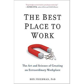 The Best Place to Work - The Art and Science of Creating an Extraordin
