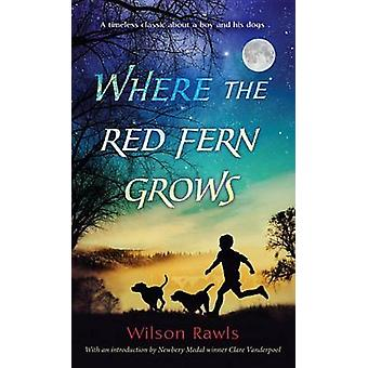 Where the Red Fern Grows - The Story of Two Dogs and a Boy by Wilson R