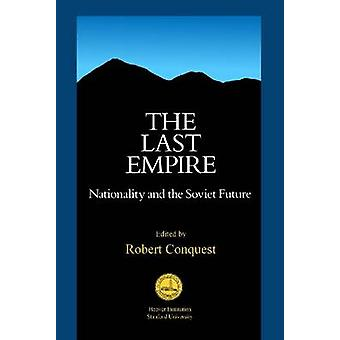 The Last Empire - Nationality and the Soviet Future by Robert Conquest