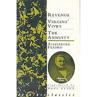 Aleksander Fredro - Three Plays - Revenge - Virgins' Vows - the Annuity
