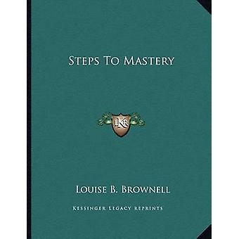Steps to Mastery by Louise B Brownell - 9781163008577 Book