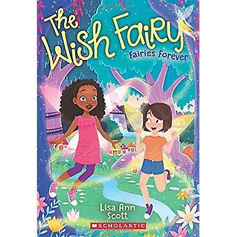 Fairies Forever (the Wish Fairy #4) by Lisa Ann Scott - 9781338121056